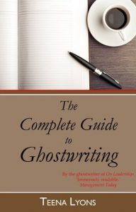 The Complete Guide to Ghostwriting by Teena Lyons Ghostwriter Services