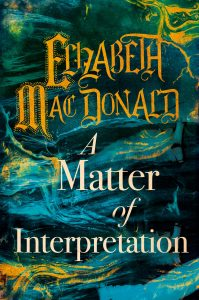 A Matter of Interpretation by Elizabeth Mac Donald