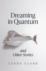 Dreaming in Quantum (and Other Stories) by Lynda Clark